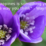 "Purple Flower with inspirational quote, ""Happiness is something you are and comes from the way you think."" - Wayne W. Dyer"